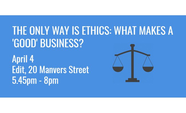 The Only Way is Ethics: What makes a 'good' business?